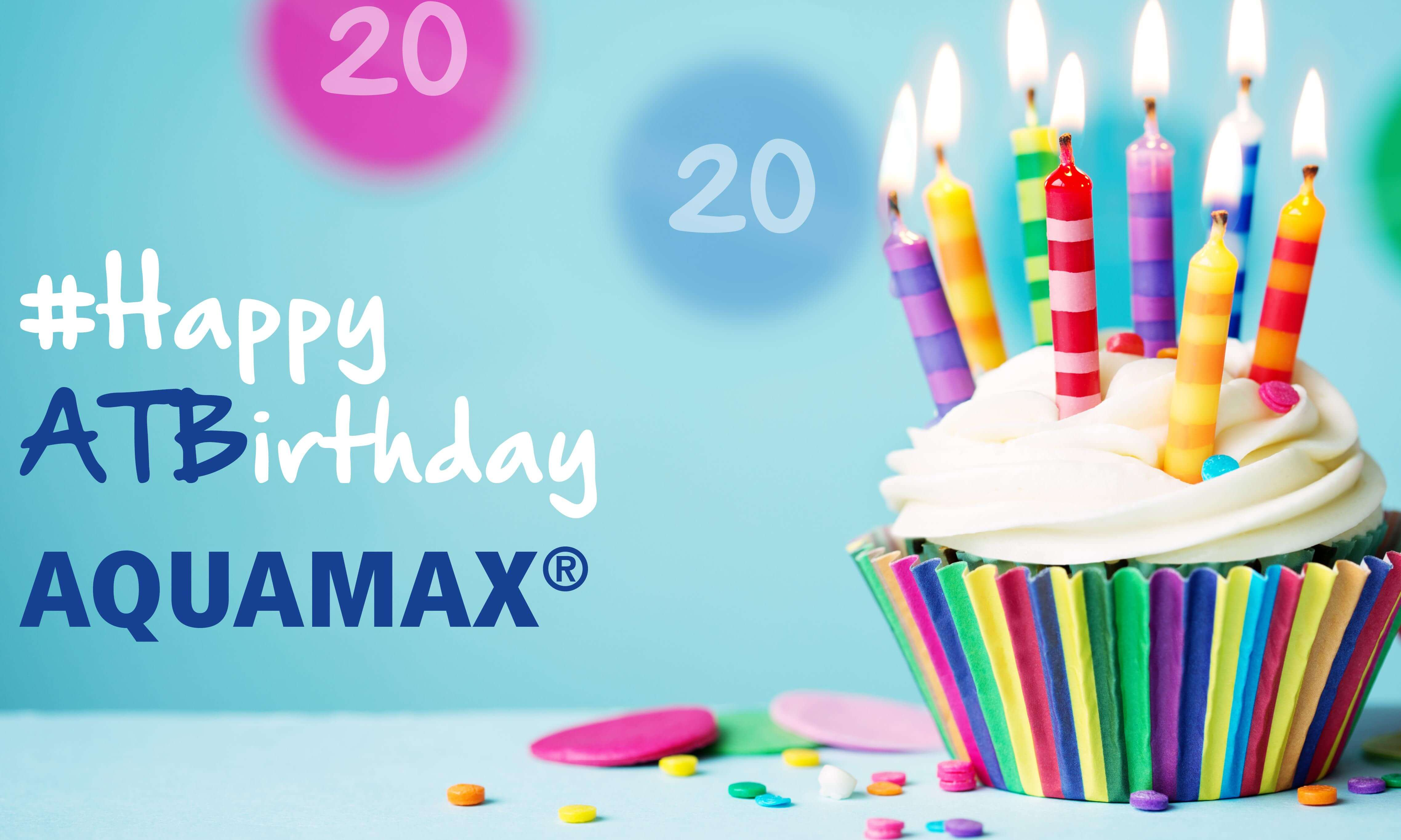 Happy ATBirthday - unser AQUAMAX ® wird 20